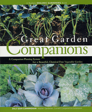 Great Garden Companions A Companion-Planting System for a Beautiful, Chemical-Free Vegetable Garden