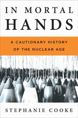 In Mortal Hands A Cautionary History of the Nuclear Age