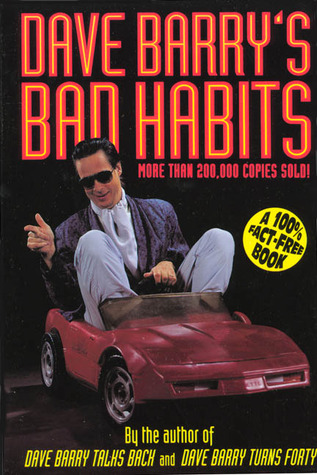 Dave Barry's Bad Habits: A 100% Fact-Free Book