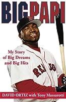 Big Papi: My Story of Big Dreams and Big Hits