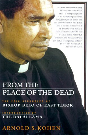 From the Place of the Dead: The Epic Struggles of Bishop Belo of East Timor