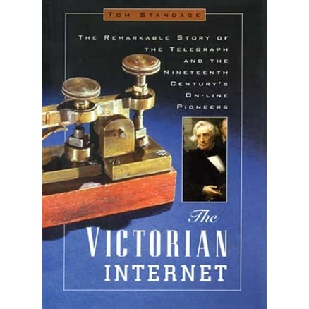 the victorian internet by tom standage essay Read this essay on conventions in victorian society come browse our large digital warehouse of free sample essays get the knowledge you need in order to pass your classes and more.