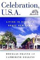 Celebration, U.S.A.: Living in Disney's Brave New Town