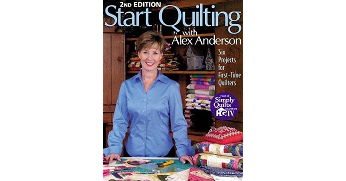 Six Projects for First-Time Hand Quilters Hand Quilting with Alex Anderson