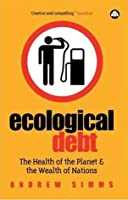 Ecological Debt: The Health of the Planet and the Wealth of Nations