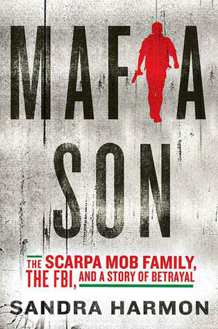 Mafia Son: The Scarpa Mob Family, the FBI, and a Story of Betrayal