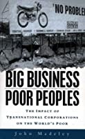Big Business, Poor Peoples: The Impact of Transnational Corporations on the World's Poor