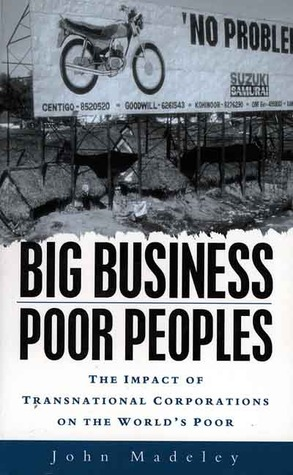 Big Business, Poor Peoples: How Transnational Corporations Damage the World's Poor