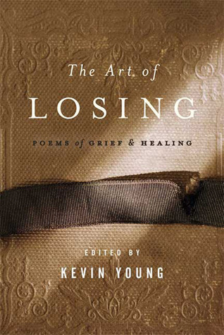 Kevin Young - The Art of Losing Poems of Grief and Healing