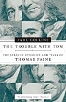 The Trouble with Tom: The Strange Afterlife and Times of Thomas Paine
