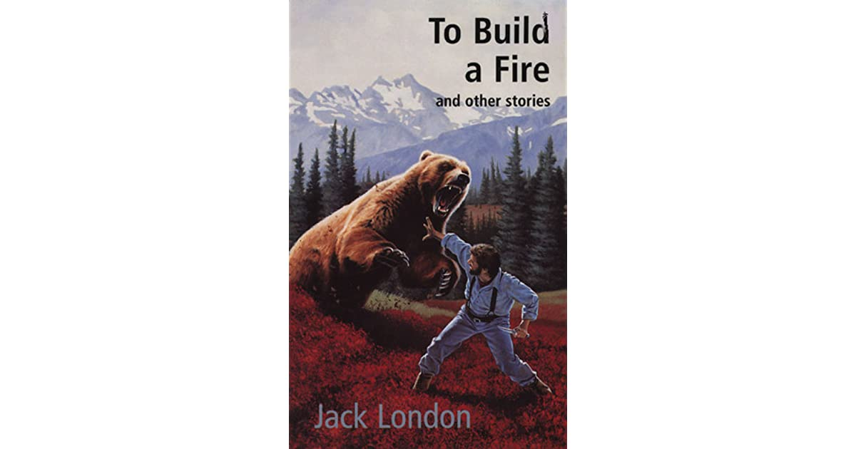 essays on to build a fire by jack london Essays and criticism on jack london's to build a fire - to build a fire, jack london.