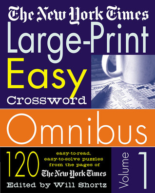 The New York Times Large-Print Easy Crossword Omnibus Volume 1: 120 Easy-to-Read, Easy-to-Solve Puzzles from the Pages of The New York Times