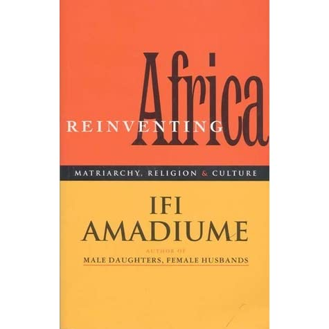 Re-Inventing Africa: Matriarchy, Religion and Culture by Ifi
