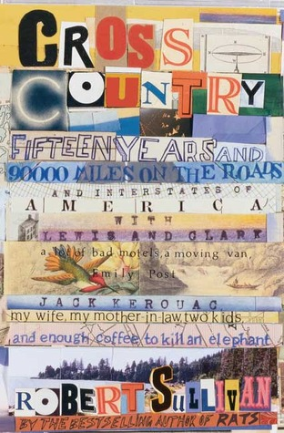 Cross Country: Fifteen Years and Ninety Thousand Miles on the Roads and Interstates of America Lewis and Clark, a Lot of Bad Motels, a Moving Van, Emily Post, Jack Kerouac, My Wife, My Mother-In-Law, Two Kids and Enough Coffee to Kill an Elephant