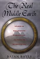 """The Real Middle-Earth: Exploring the Magic and Mystery of the Middle Ages, J.R.R. Tolkien, and """"The Lord of the Rings"""""""