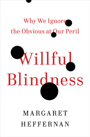 Willful Blindness-Why We Ignore the Obvious at Our Peril