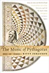 The Music of Pythagoras: How an Ancient Brotherhood Cracked the Code of the Universe and Lit the Path From Antiquity to Outer Space