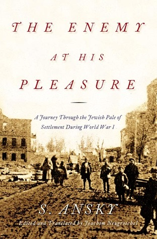 The Enemy at His Pleasure: A Journey Through the Jewish Pale of Settlement During World War I  pdf