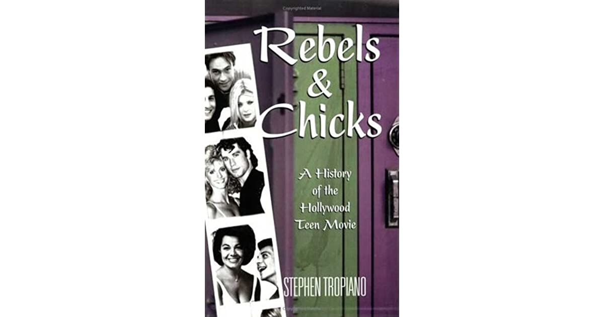 Rebels and Chicks: A History of the Hollywood Teen Movie by Stephen Tropiano