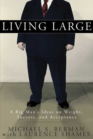 Living Large A Big Man's Ideas on Weight, Success, and Acceptance