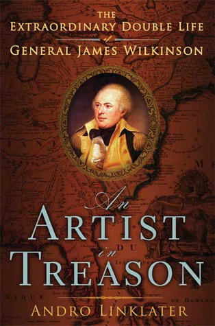An Artist in Treason- The Extraordinary Double Life of General James Wilkinson