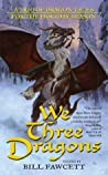 We Three Dragons by Ed Greenwood