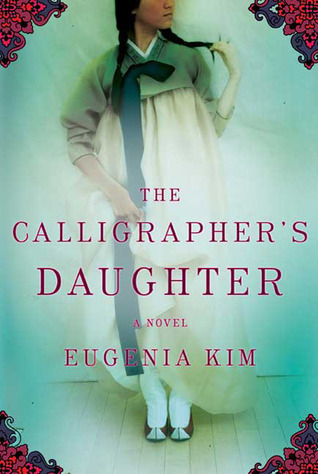 The Calligrapher's Daughter: A Novel by Eugenia Kim