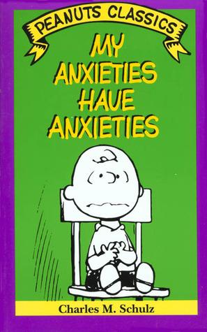 My Anxieties Have Anxieties (Peanuts Classics)