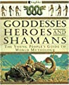 Goddesses, Heroes, and Shamans: The Young People's Guide to World Mythology