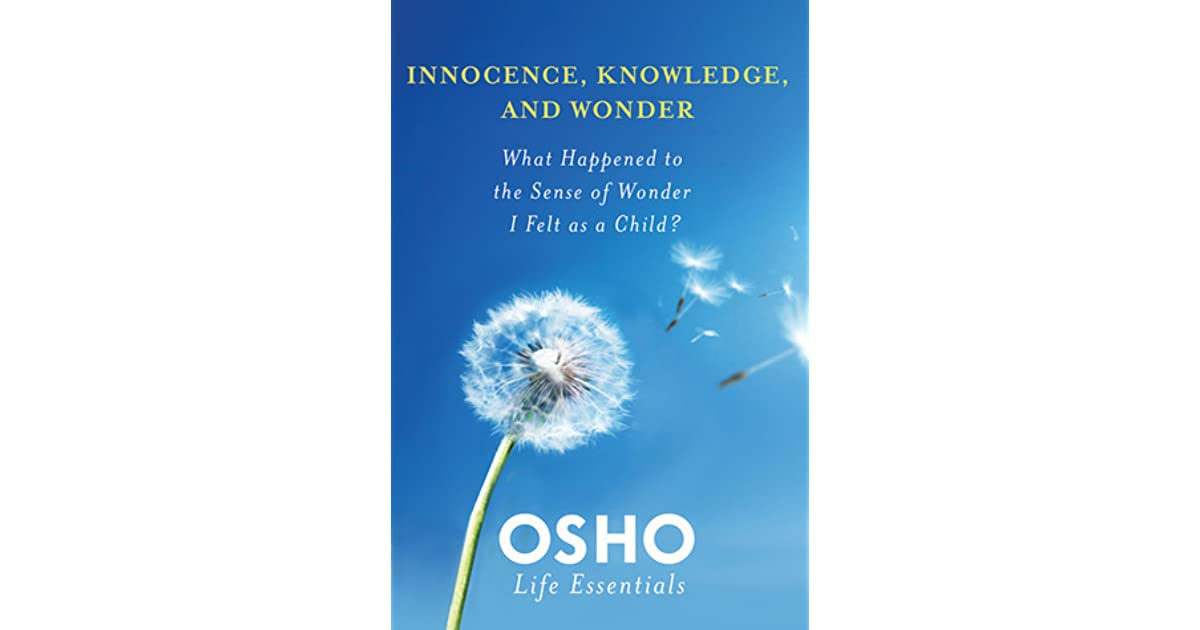 Download Innocence Knowledge And Wonder What Happened To The Sense Of Wonder I Felt As A Child By Osho