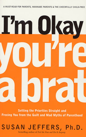 I\'m Okay, You\'re a Brat!: Setting the Priorities Straight ...