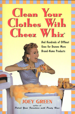 Clean Your Clothes with Cheez Whiz: And Hundreds of Offbeat