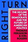 Right Turn: The Decline of the Democrats and the Future of American Politics