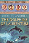 The Dolphins of Laurentum (The Roman Mysteries, #5)