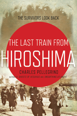The Last Train from Hiroshima: The Survivors Look Back