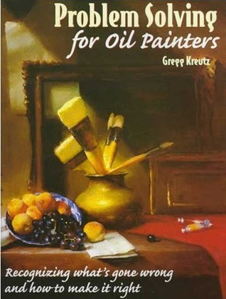 Problem Solving for Oil Painters Recognizing What's Gone Wrong and How to Make it Right