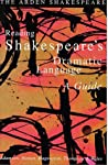 Arden Shakespeare: Reading Shakespeare's Dramatic Language: A Guide