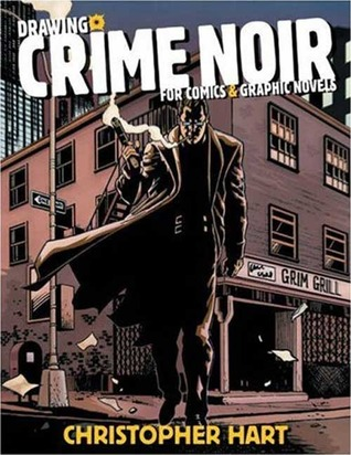 Drawing Crime Noir: For Comics and Graphic Novels