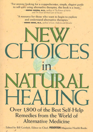 New Choices In Natural Healing Over 1,800 Of The Best Self-Help Remedies From The World Of Alternative Medicine