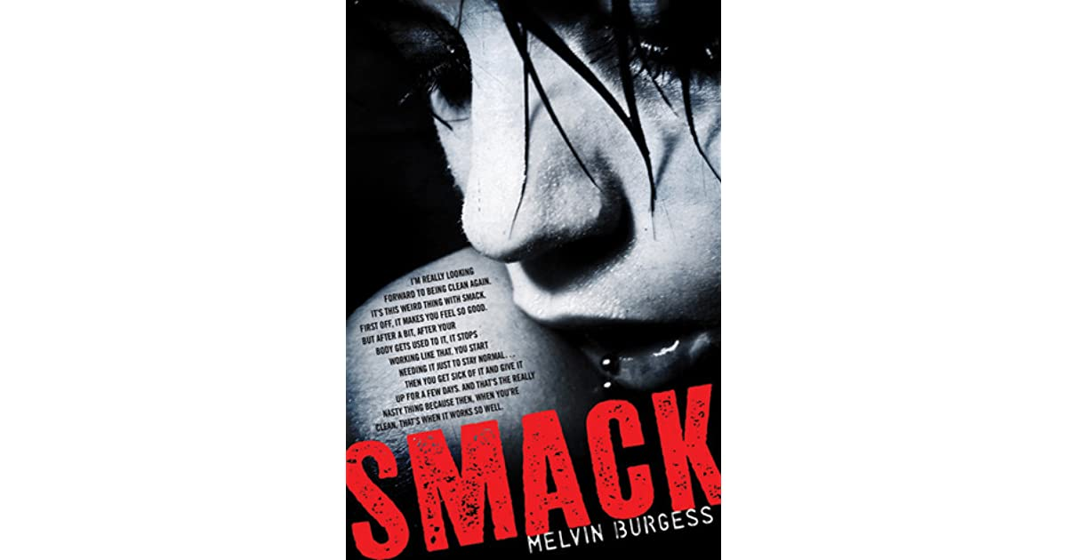 essay smack melvin burgess Immediately download the smack summary, chapter-by-chapter analysis, book notes, essays, quotes, character descriptions, lesson plans, and more - everything you need for studying or teaching smack.