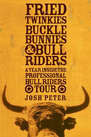 Fried Twinkies, Buckle Bunnies, & Bull Riders: A Year Inside ...
