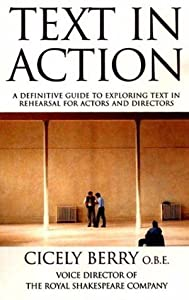 Text In Action: A Definitive Guide To Exploring Text In Rehearsal For Actors And Directors