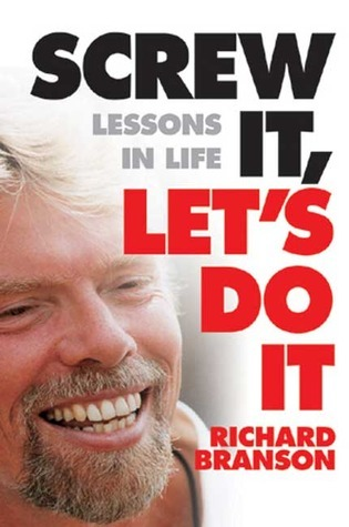 Screw It Lets Do It Lessons in Life Richard Branson