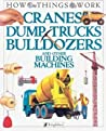 Cranes, Dump Trucks, Bulldozers: And Other Building Machines