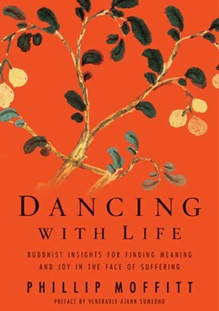 Dancing With Life- Buddhist Insights for Finding Meaning and Joy in the Face of Suffering