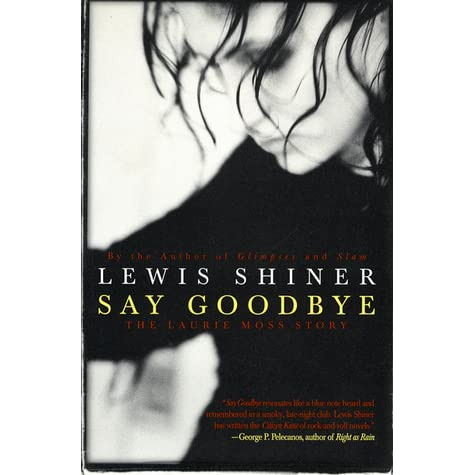 a review of the book say goodbye by lewis shiner Summary and reviews of before i say goodbye by mary higgins clark, plus links to a book excerpt from before i say goodbye and author biography of mary higgins clark.