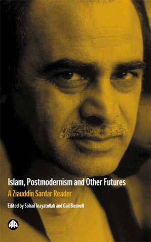 Islam, Postmodernism and Other Futures A Ziauddin Sardar Reader