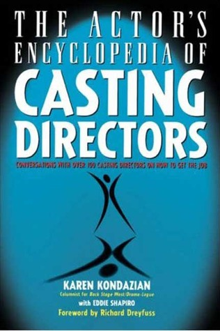 Actors Encyclopedia of Casting Directors: Conversations with Over 100 Casting Directors on How to Get the Job