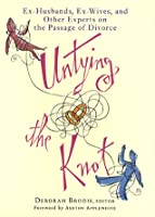 Untying the Knot: Ex-Husbands, Ex-Wives, and Other Experts on the Passage of Divorce