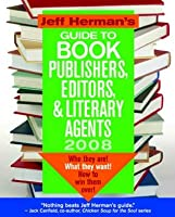 Jeff Herman's Guide to Book Publishers, Editors & Literary Agents 2008: Who They Are! What They Want! How to Win Them Over!